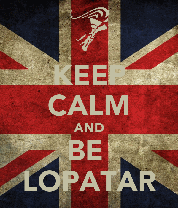 KEEP CALM AND  BE   LOPATAR