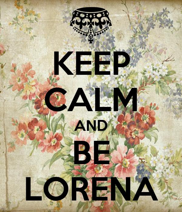 KEEP CALM AND BE LORENA