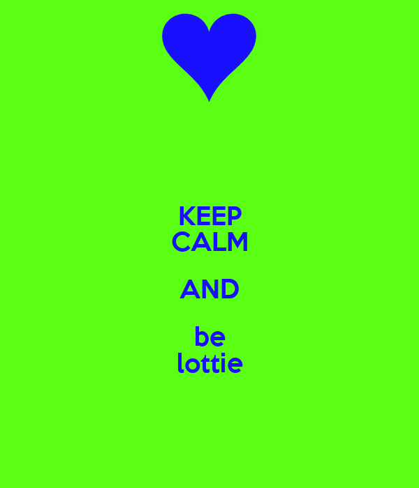KEEP CALM AND be lottie