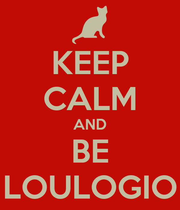 KEEP CALM AND BE LOULOGIO