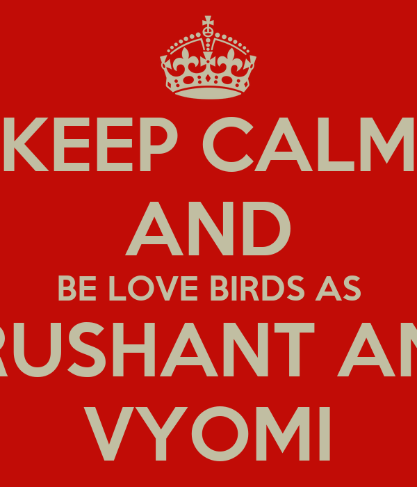 KEEP CALM AND BE LOVE BIRDS AS KRUSHANT AND VYOMI
