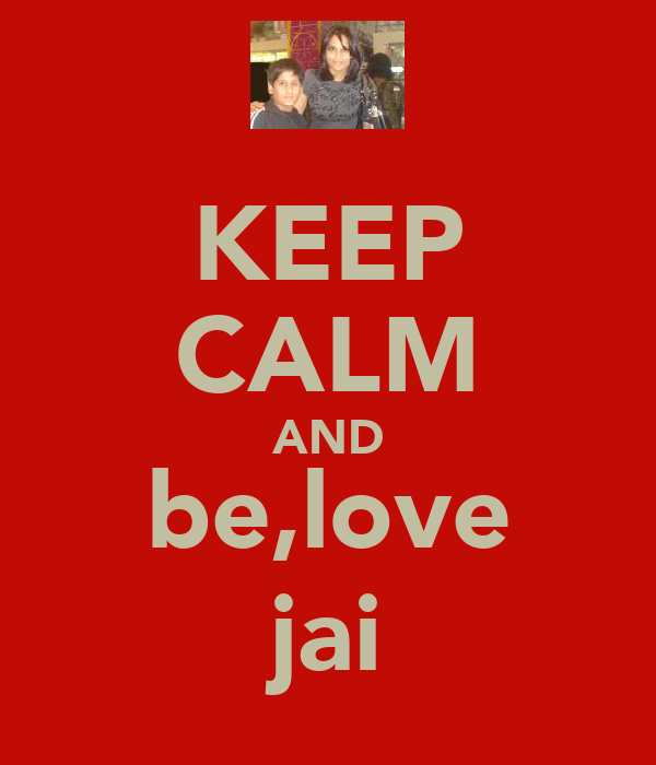 KEEP CALM AND be,love jai