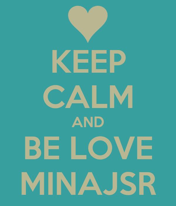 KEEP CALM AND BE LOVE MINAJSR