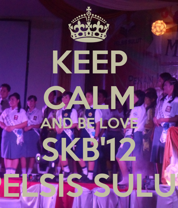 KEEP CALM AND BE LOVE SKB'12 PELSIS SULUT