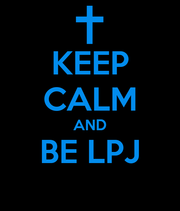 KEEP CALM AND BE LPJ