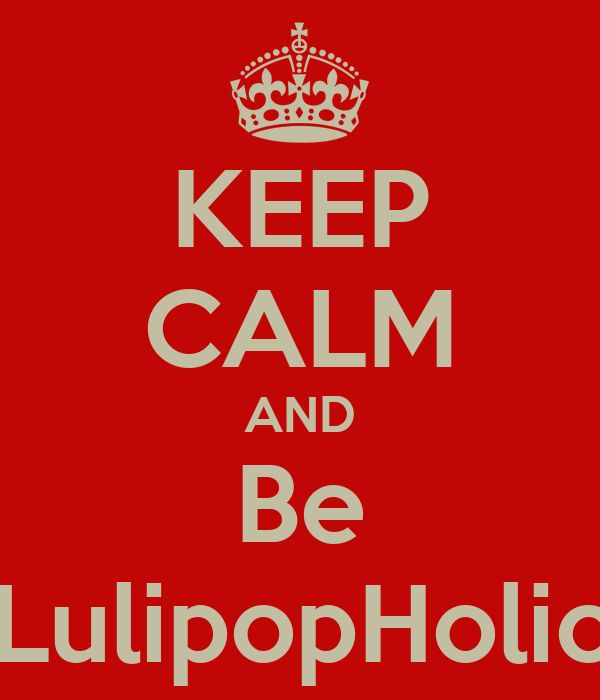 KEEP CALM AND Be LulipopHolic