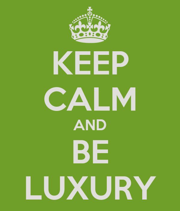 KEEP CALM AND BE LUXURY