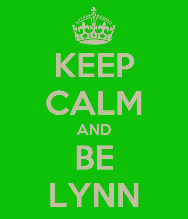 KEEP CALM AND BE LYNN