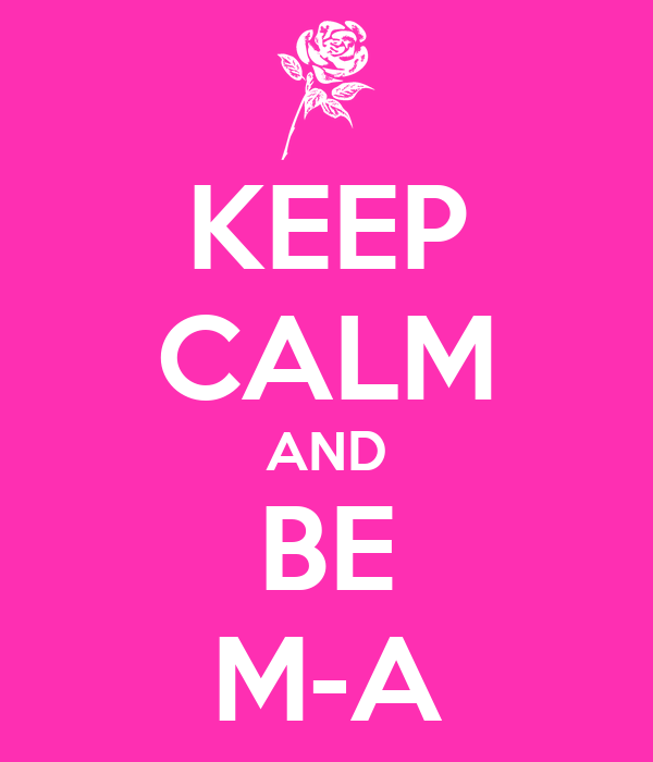 KEEP CALM AND BE M-A
