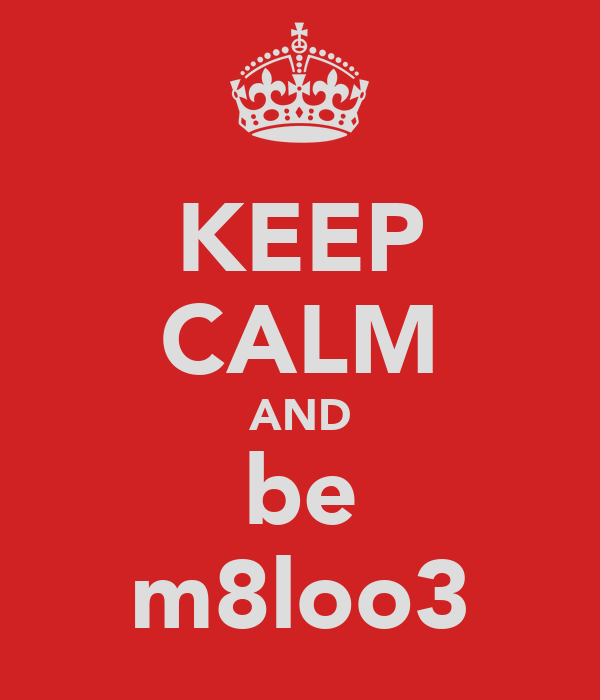 KEEP CALM AND be m8loo3
