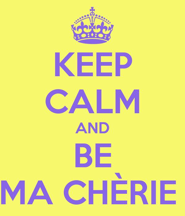 KEEP CALM AND BE MA CHÈRIE