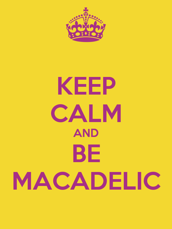 KEEP CALM AND BE MACADELIC