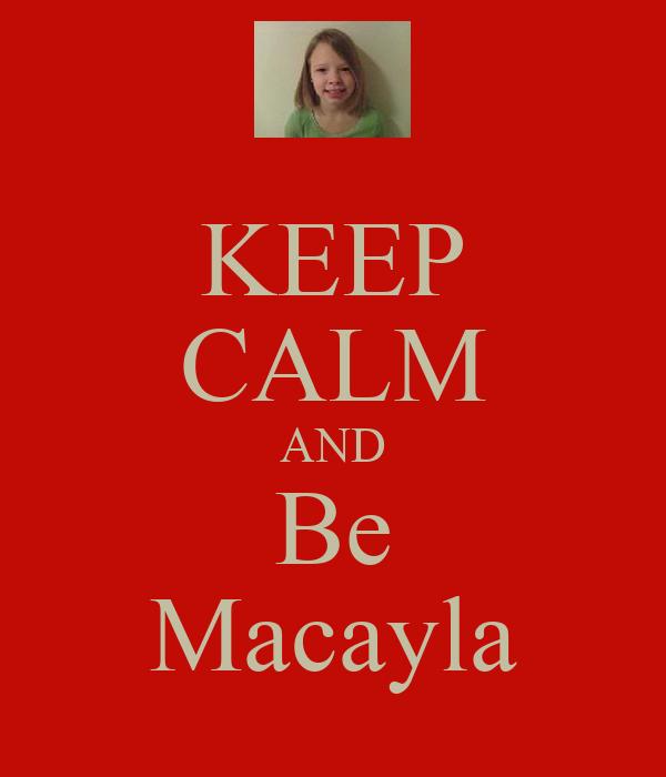 KEEP CALM AND Be Macayla