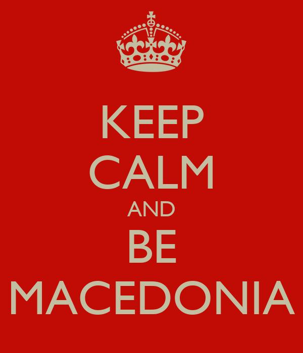 KEEP CALM AND BE MACEDONIA