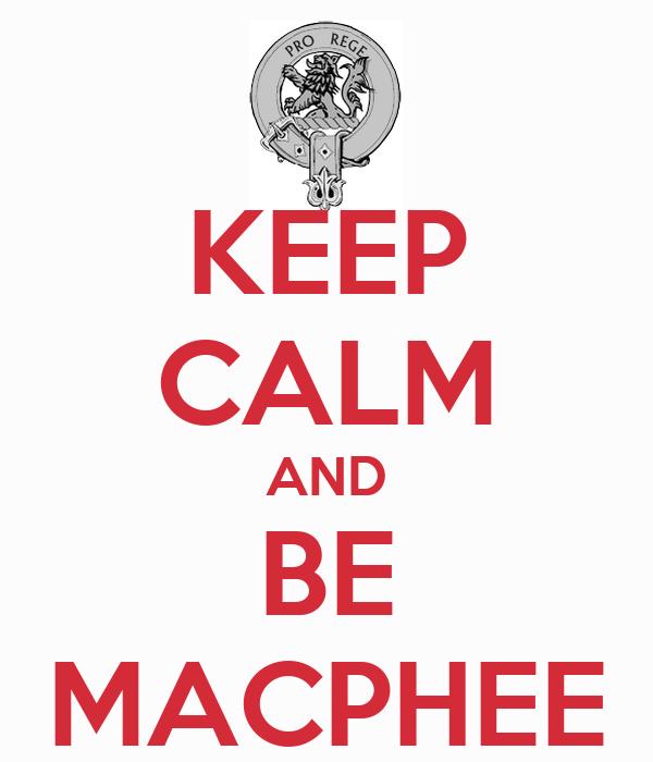 KEEP CALM AND BE MACPHEE