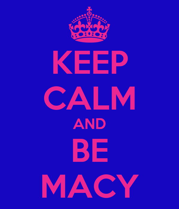 KEEP CALM AND BE MACY
