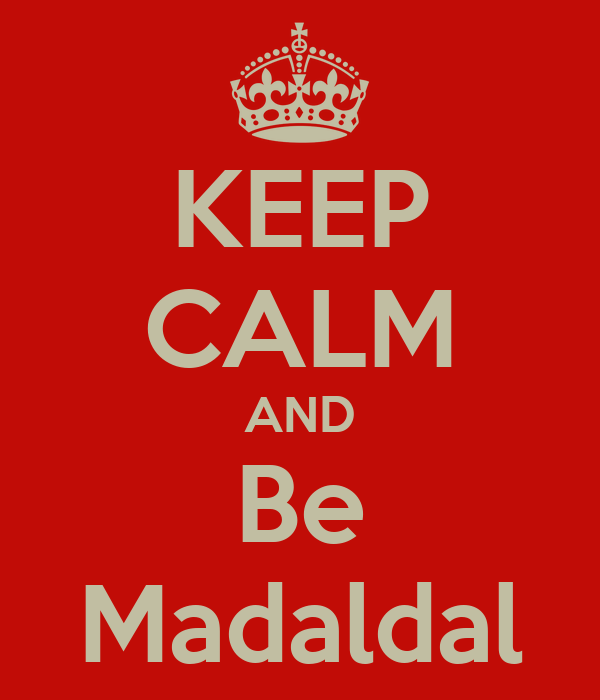 KEEP CALM AND Be Madaldal