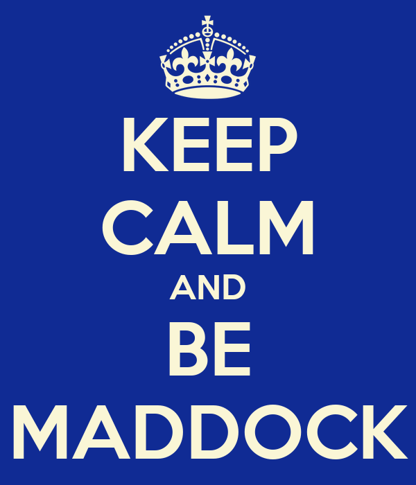 KEEP CALM AND BE MADDOCK