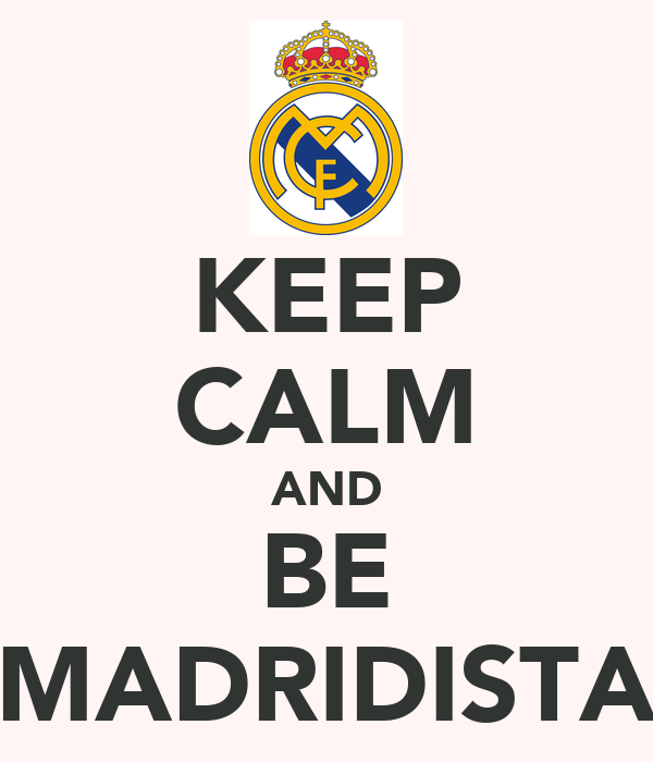KEEP CALM AND BE MADRIDISTA