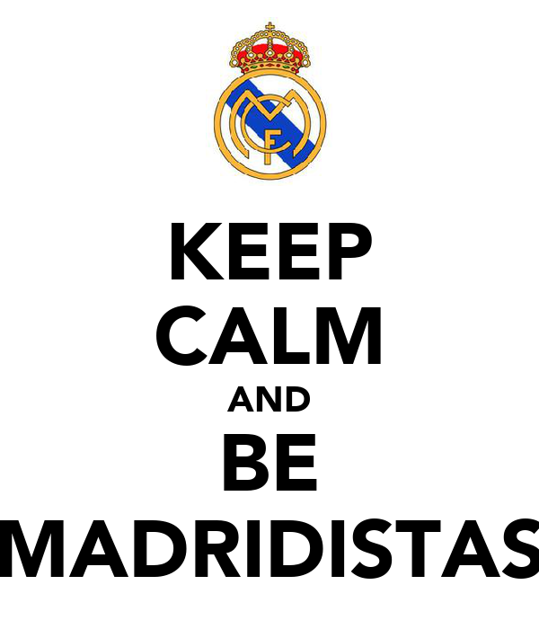KEEP CALM AND BE MADRIDISTAS