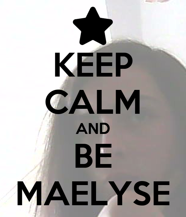KEEP CALM AND BE MAELYSE