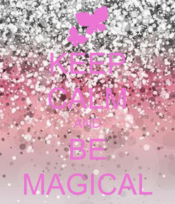 KEEP CALM AND BE MAGICAL
