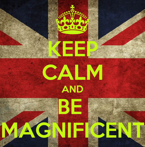KEEP CALM AND BE  MAGNIFICENT