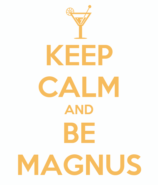 KEEP CALM AND BE MAGNUS