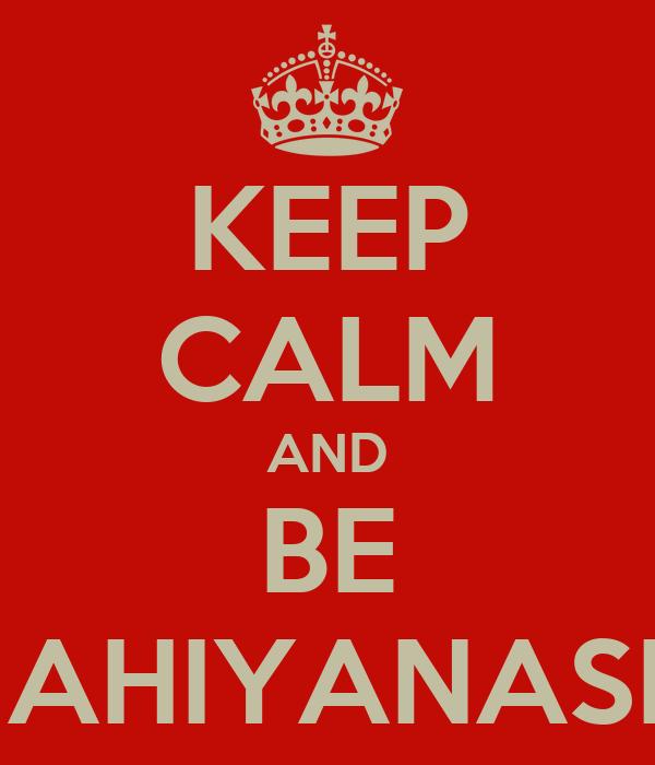 KEEP CALM AND BE MAHIYANASHI