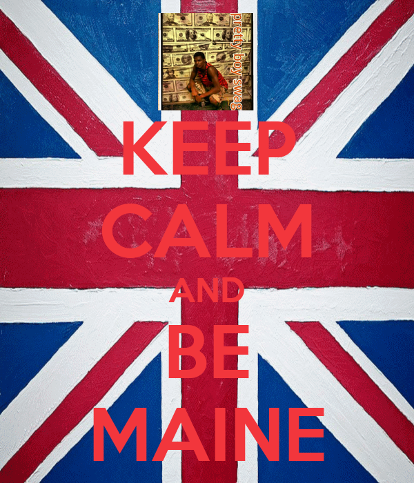 KEEP CALM AND BE MAINE