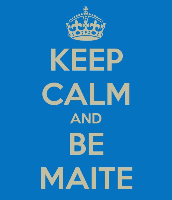 KEEP CALM AND BE MAITE