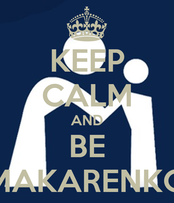 KEEP CALM AND BE MAKARENKO