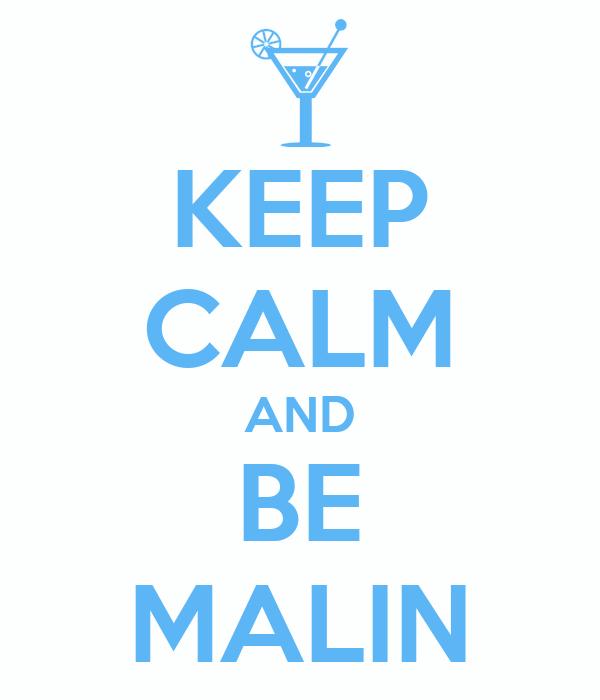 KEEP CALM AND BE MALIN