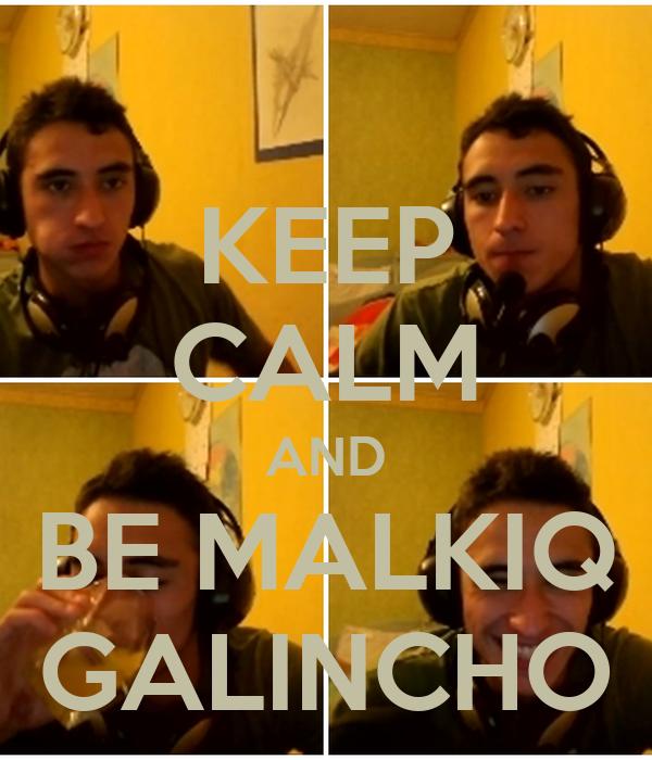 KEEP CALM AND BE MALKIQ GALINCHO