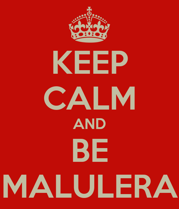 KEEP CALM AND BE MALULERA
