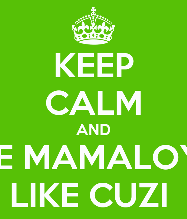 KEEP CALM AND BE MAMALOY  LIKE CUZI