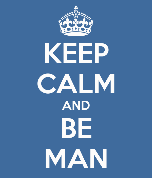 KEEP CALM AND BE MAN