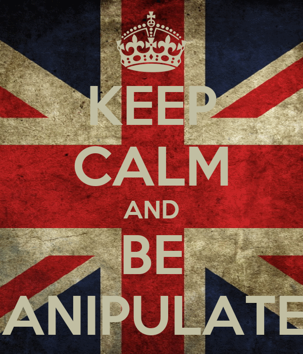 KEEP CALM AND BE MANIPULATED