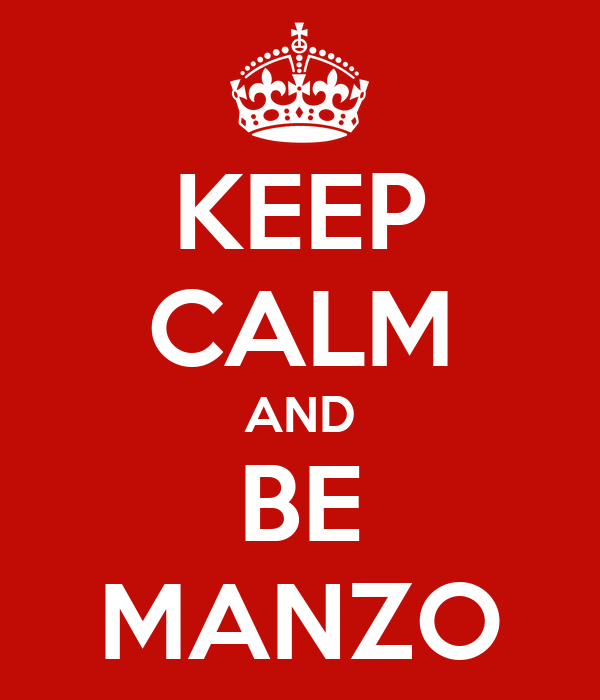 KEEP CALM AND BE MANZO