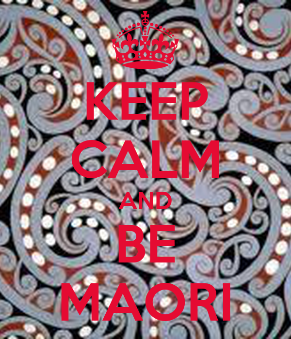 KEEP CALM AND BE MAORI