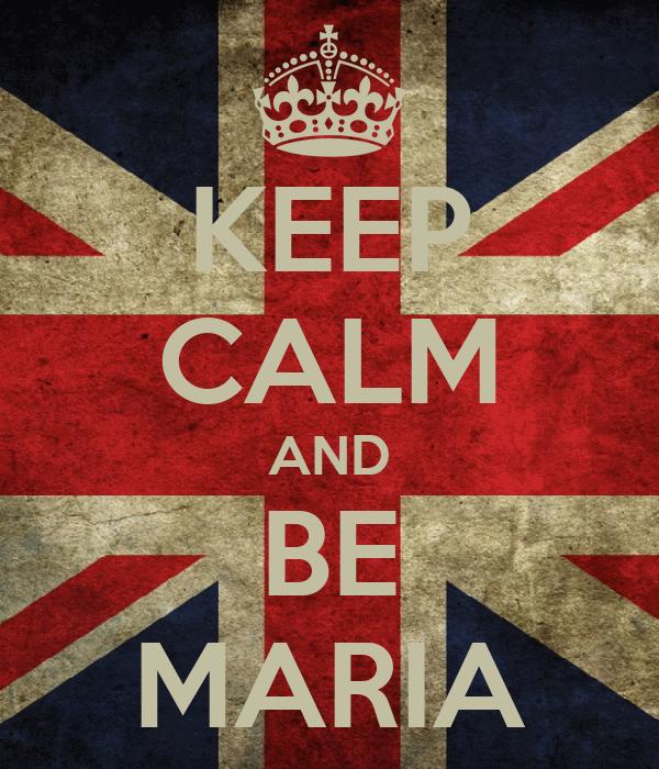 KEEP CALM AND BE MARIA