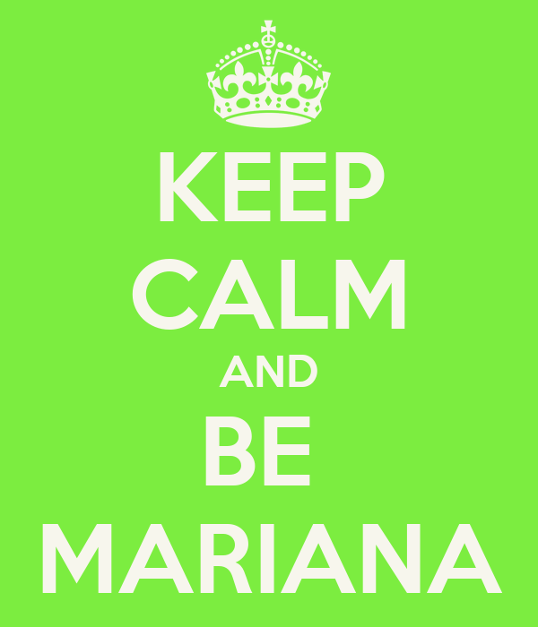 KEEP CALM AND BE  MARIANA