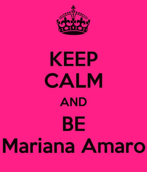 KEEP CALM AND BE Mariana Amaro