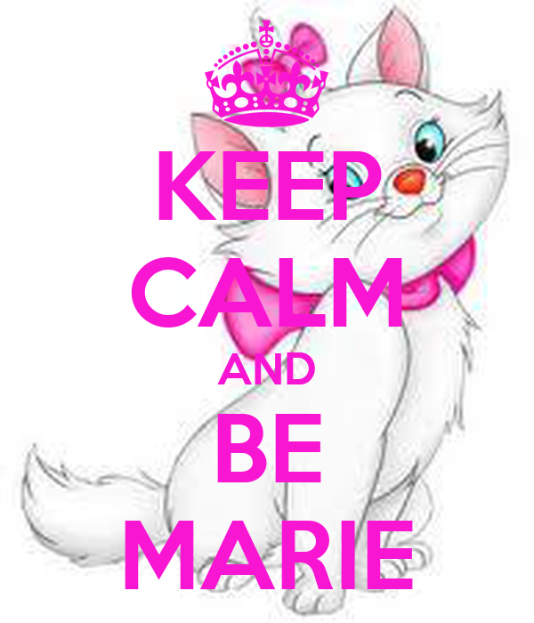 KEEP CALM AND BE MARIE