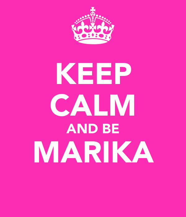 KEEP CALM AND BE MARIKA