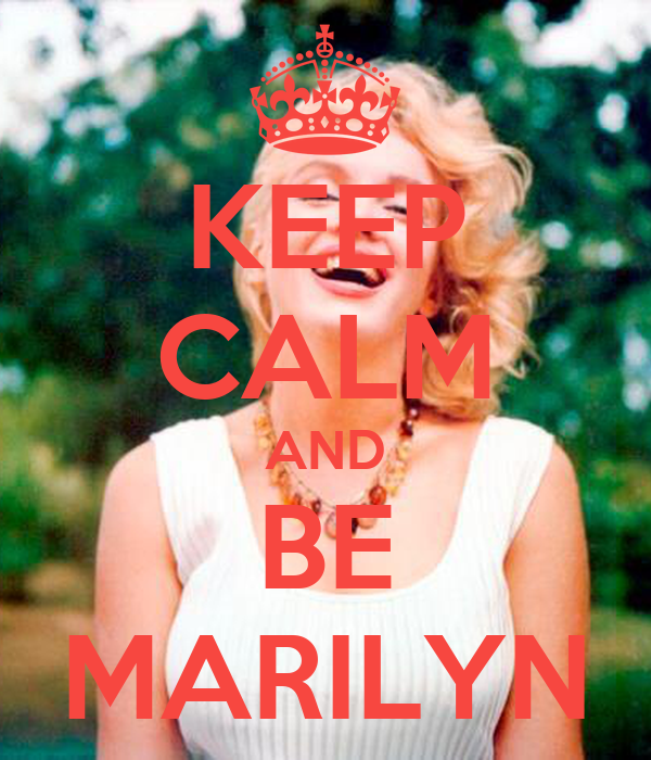 KEEP CALM AND BE MARILYN
