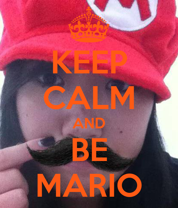 KEEP CALM AND BE MARIO