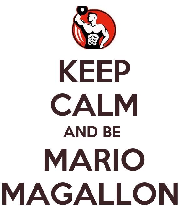 KEEP CALM AND BE   MARIO  MAGALLON