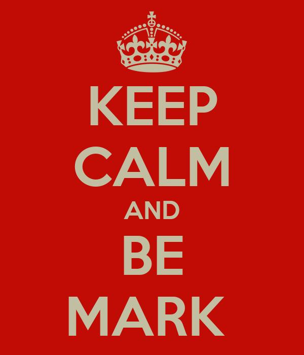 KEEP CALM AND BE MARK