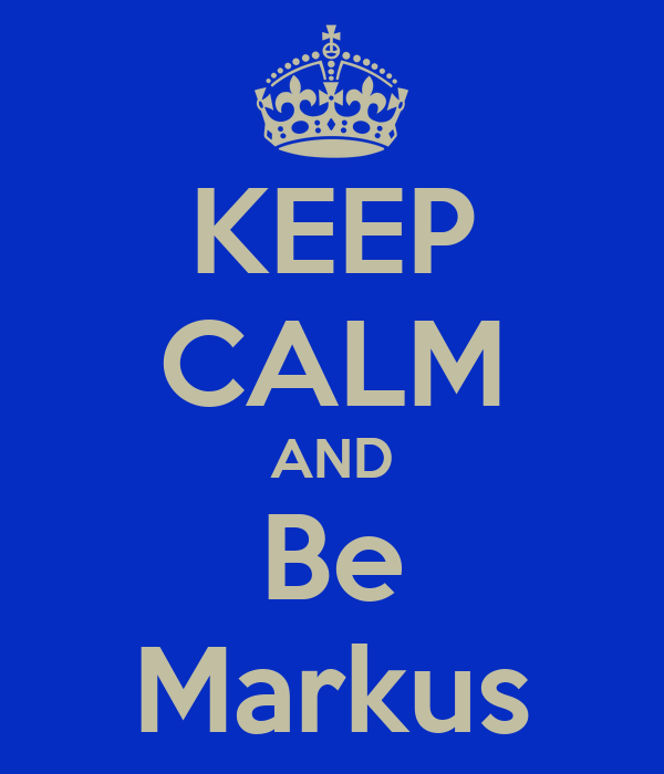 KEEP CALM AND Be Markus